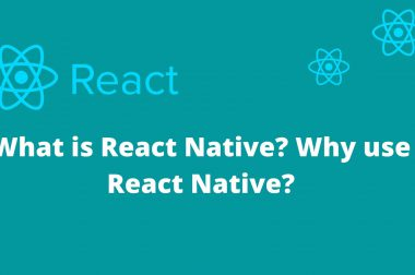 What is React Native? Why use React Native?